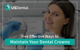 5 Effective Ways To Maintain Your Dental Crowns